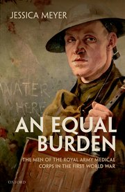 An Equal Burden: The Men of the Royal Army Medical Corps in the First World War