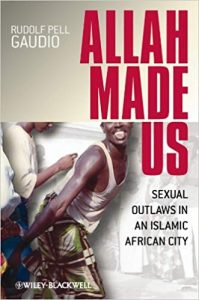 Allah made us: Sexual Outloaws in an Islamic African City