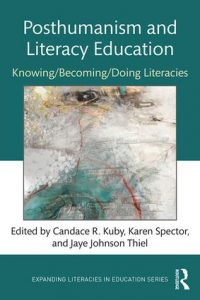 Posthumanism and Literacy Education: Knowing/ Becoming/ Doing Literacies