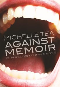 Against Memoir: Complaints, Confessions & Criticism
