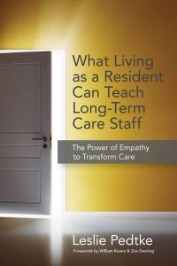 What living as a resident can teach long-term care staff : the power of empathy to transform care