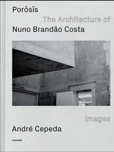 Porōsīs : the architecture of Nuno Brandão Costa