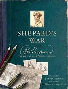Shepard's war : E.H. Shepard, the man who drew Winnie-the-Pooh