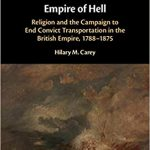 Empire of hell : religion and the campaign to end convict transportation in the British Empire, 1788-1875