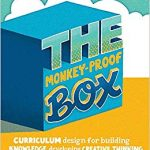 The monkey-proof box : curriculum design for building knowledge, developing creative thinking and promoting independence