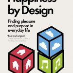 Happiness by design : finding pleasure and purpose in everyday life