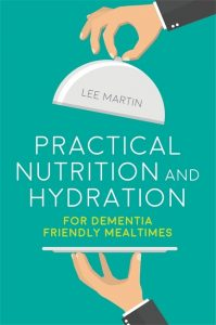 Practical nutrition and hydration for dementia-friendly mealtimes
