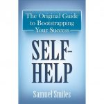 Self-help : the original guide to bootstrapping your success /