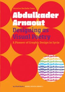 Abdulkader Arnaout : designing as visual poetry : a pioneer of graphic design in Syria