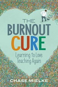 The burnout cure : learning to love teaching again