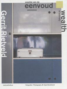 Gerrit Rietveld - weelde van de eenvoud = wealth of sobriety
