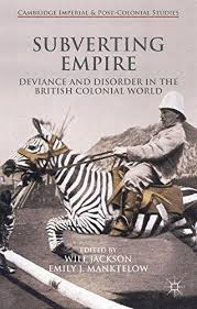 Subverting empire : deviance and disorder in the British colonial world