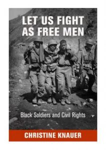 Let us fight as free men : black soldiers and civil rights