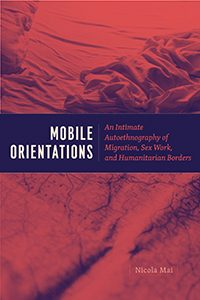Mobile orientations : an intimate autoethnography of migration, sex work, and humanitarian borders