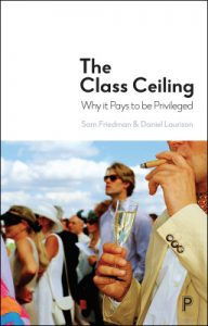 The class ceiling : why it pays to be privileged