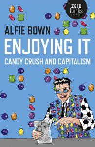 Enjoying it : candy crush and capitalism